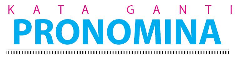 Kata Ganti - Pronomina